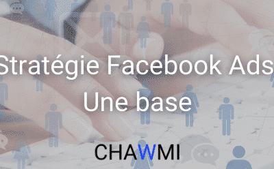 Stratégie Facebook Ads : Une base