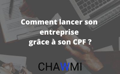 Comment Lancer son Entreprise grâce à son CPF ?