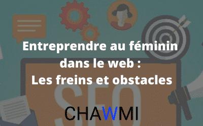 Entreprendre au féminin dans le web : les freins et obstacles