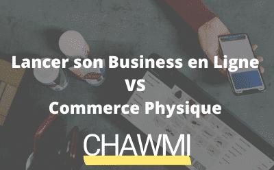 Lancer son business en ligne VS commerce physique : quelles différences ?
